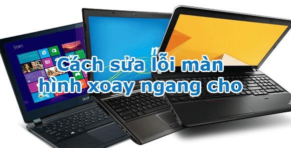 khac-phuc-man-hinh-laptop-bi-xoay-ngang